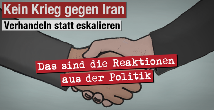 """So positionieren sich die Bundestagsfraktionen zu unserem Aufruf """"Kein Krieg gegen Iran - Verhandeln statt eskalieren"""""""