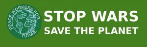 """Banner """"Peace workers for future: Stop Wars - Save the Planet"""""""