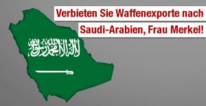 Verbieten Sie Waffenexporte nach Waffenexporte nach Saudi-Arabien, Frau Merkel!