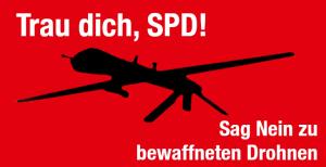 Mach mit, damit sich die SPD gegen die Bewaffnung von Drohnen positioniert.